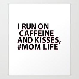 i run on caffeine and kisses mom lif Art Print