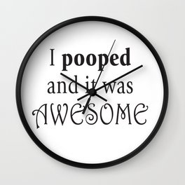 I pooped and it was awesome. Wall Clock