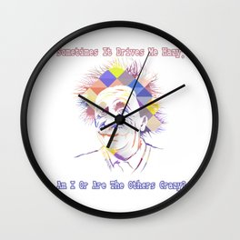 Am I or are the others crazy - Einstein Fun Art Wall Clock