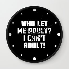 Who Let Me Adult Funny Quote Wall Clock