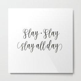 Slay Slay Slay All Day Metal Print