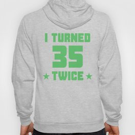 I Turned 35 Twice Funny 70th Birthday Hoody