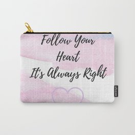 Follow your heart, its always right Carry-All Pouch