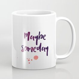 Maybe someday Coffee Mug
