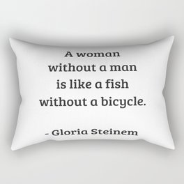 Gloria Steinem Feminist Quotes - A woman without a man is like a fish without a bicycle Rectangular Pillow