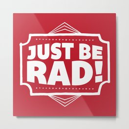 Just be Rad! Metal Print
