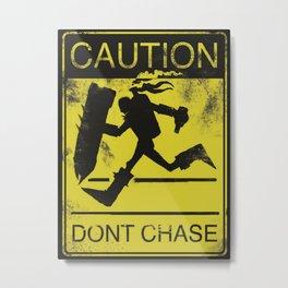 Don't Chase Me Metal Print