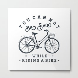 You can not be sad while riding a bike Metal Print