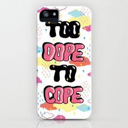 TOO DOPE TO COPE iPhone Case