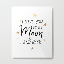I love you to the moon and back digital print - wall art - printable quotes Metal Print