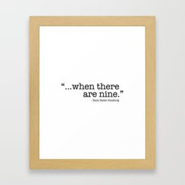 ...when there are nine. Framed Art Print