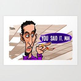 You Said It Man Art Print