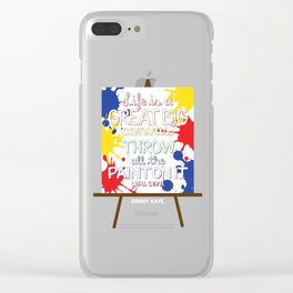 Life is a great big canvas Clear iPhone Case