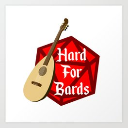 Hard For Bards - Dungeons & Dragons Art Print