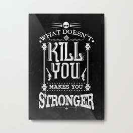 What Doesn't Kill You Makes You Stronger Metal Print