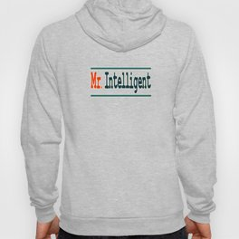 """""""Mr. Intelligent"""" tee design for your wise friends and family. Makes a nice reward for yourself too! Hoody"""