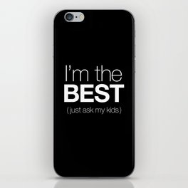 I'm The Best (Just Ask My Kids) iPhone Skin