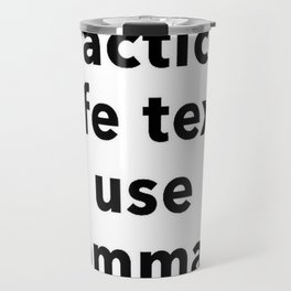 Practice Safe Text, Use Commas. Travel Mug