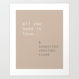 all you need is love...and supported shoulder stand  Art Print