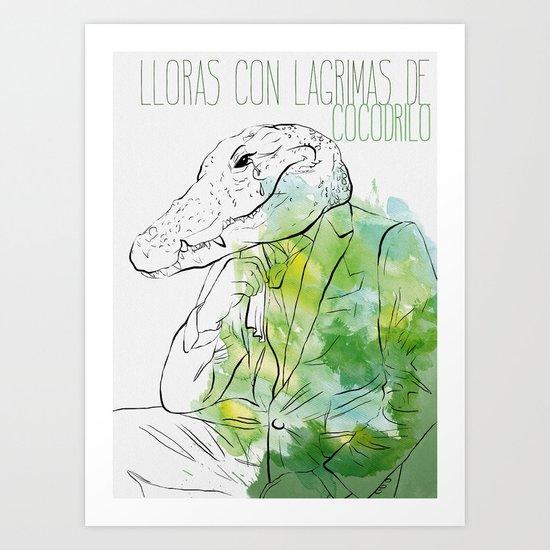 Lloras con lágrimas de cocodrilo (you cry with cocodrile tears) Art Print