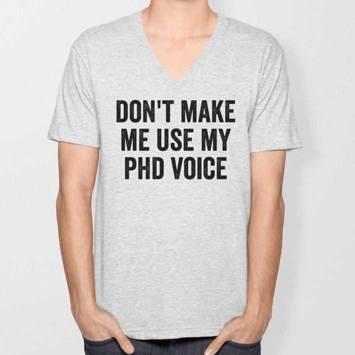 Don't Make Me Use My PhD Voice Unisex V-Neck