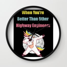 When You're Better Than Other Highway Engineers Wall Clock