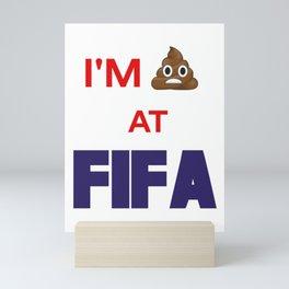 I'm sh*t at FIFA Mini Art Print