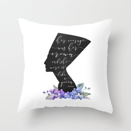 Nefertiti Her courage was her Crown Throw Pillow
