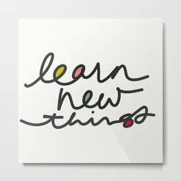 """Learn New Things"" Metal Print"