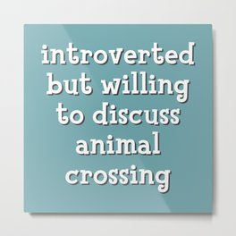 Introverted but willing to discuss animal crossing Metal Print