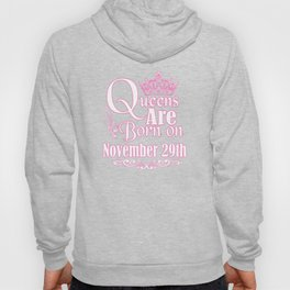 Queens Are Born On November 29th Funny Birthday T-Shirt Hoody
