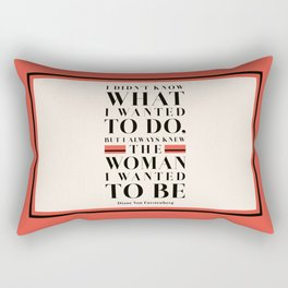 The Woman I Wanted To Be - Diane Von Furstenberg Quote Rectangular Pillow