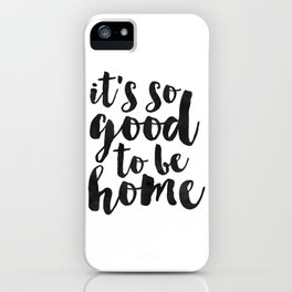 it's so good to be home,quote prints,home decor wall art,printable art,home sweet home,typography iPhone Case
