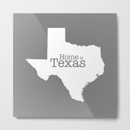 Texas is Home - state outline on gray Metal Print