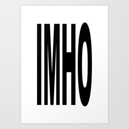 IMHO - Funny Acronym Text Speak for In My Humble Opinion Art Print