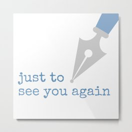 Just to See You Again (2) Metal Print