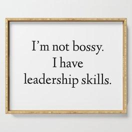 I'm not bossy. I have leadership skills. Serving Tray
