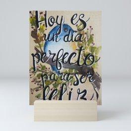 Hoy es un día perfecto para ser feliz! Mini Art Print