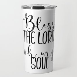 Bless The Lord Oh My Soul Typography Travel Mug