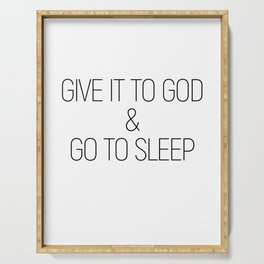 Give it to God and go to sleep #minimalist #quotes #inspirational Serving Tray