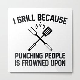 I Grill Metal Print