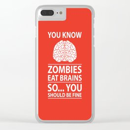 You Know - Zombies Eat Brains Joke Clear iPhone Case