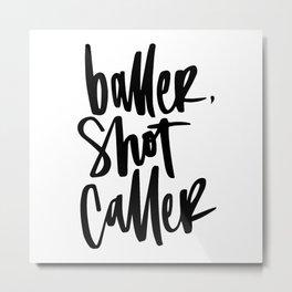 Baller, Shot Caller Hand Lettering Metal Print