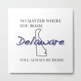No Matter Where You Roam Delaware Will Always Be Home Metal Print