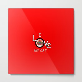 I Love My Cat Metal Print