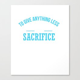 Less Than Your Best Is To Sacrifice The Gift Canvas Print