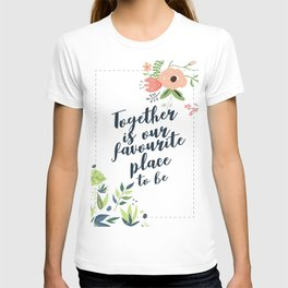 Together is our favourite place to be Quote with flowers T-shirt