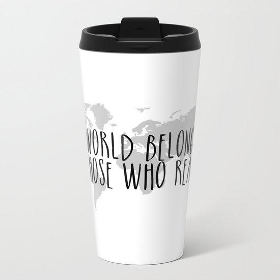 The World Belongs to those Who Read Metal Travel Mug