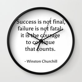 Success is not final, failure is not fatal - it is the courage to continue that counts. - Winston Ch Wall Clock