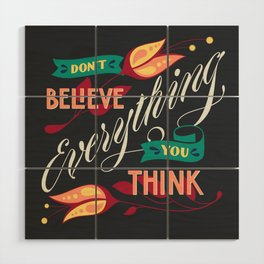 Don't Believe Everything You Think Wood Wall Art